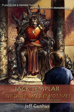 Jack Templar & the Lord of the Werewolves by Jeff Gunhus