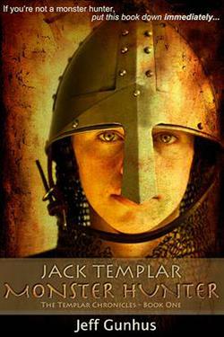 Jack Templar: Monster Hunter by Jeff Gunhus